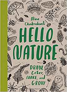Hello Nature: Draw, Color, Make, and Grow by Nina Chakrabarti