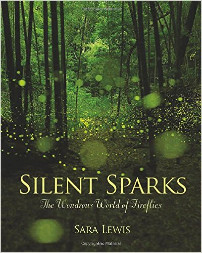Silent Sparks: The Wondrous World of Fireflies by Sarah Lewis