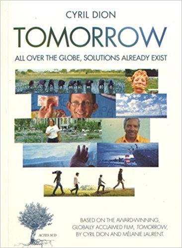 Tomorrow: All Over The Globe Solutions Already Exist By Cyril Dion