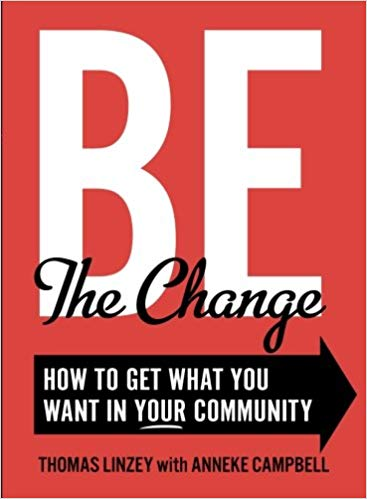 Be The Change: How to Get What you Want in Your Community by Thomas Linzey with Anneke Campbell