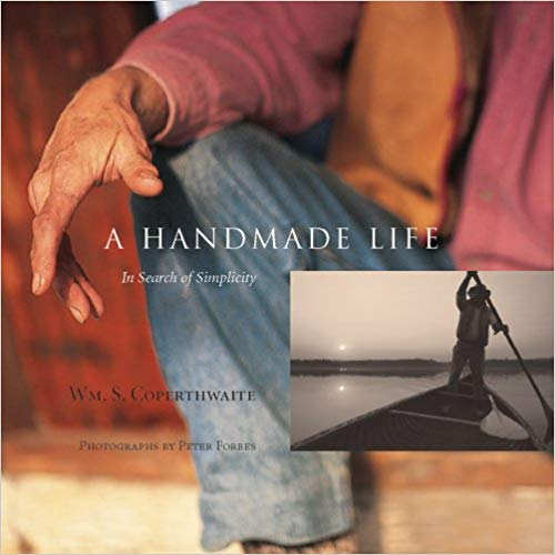 A Handmade Life: In Search of Simplicity  By Wm. S. Coperthwaite