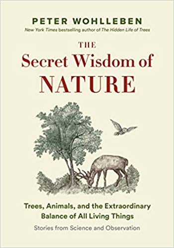 The Secret Wisdom of Nature: Trees, Animals, and the Extraordinary Balance of All Living Things by Peter Wohlleben