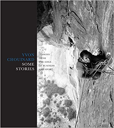 Some Stories: Lessons from the Edge of Business and Sport By Yvon Chouinard