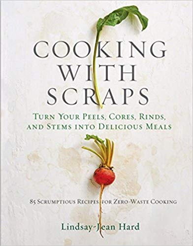 Cooking With Scraps  by Lindsay-Jean Hard