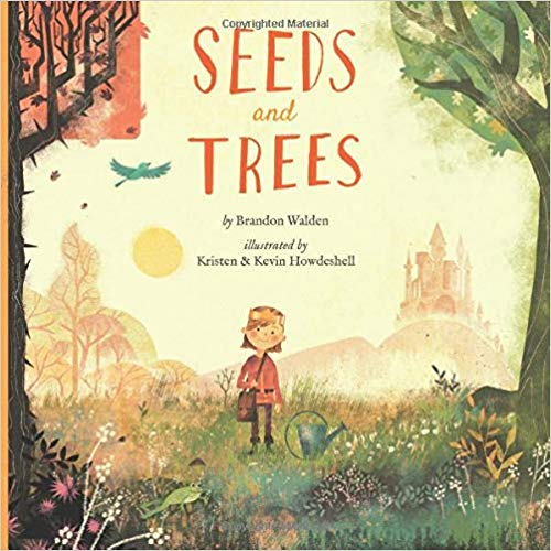 Seeds and Trees: A children's book about the power of words  by Brandon Walden, Kevin and Kristen Howdeshell