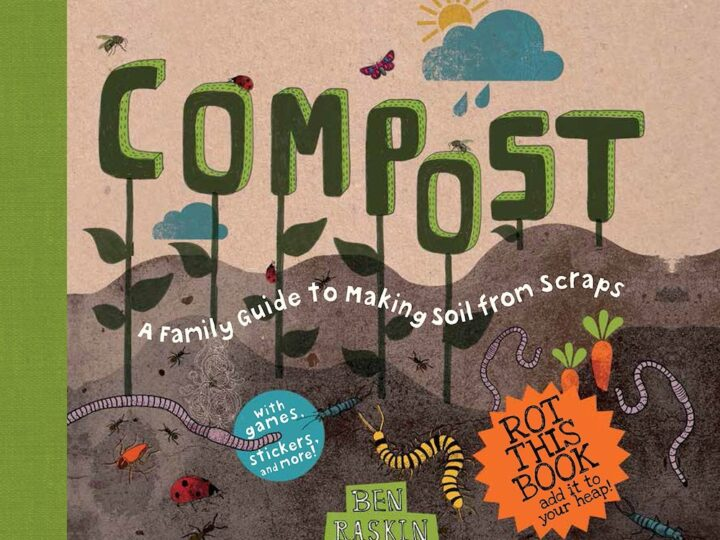Compost: A Family Guide to Making Soil from Scraps  By Ben Raskin