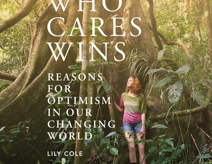 Who Cares Wins: Reasons for Optimism in our Changing World by Lily Cole